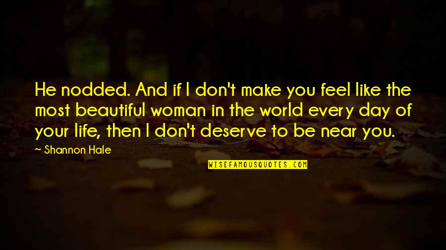 Beautiful Day Quotes By Shannon Hale: He nodded. And if I don't make you