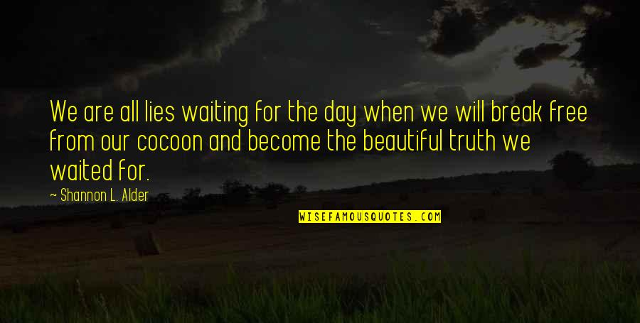 Beautiful Day Quotes By Shannon L. Alder: We are all lies waiting for the day