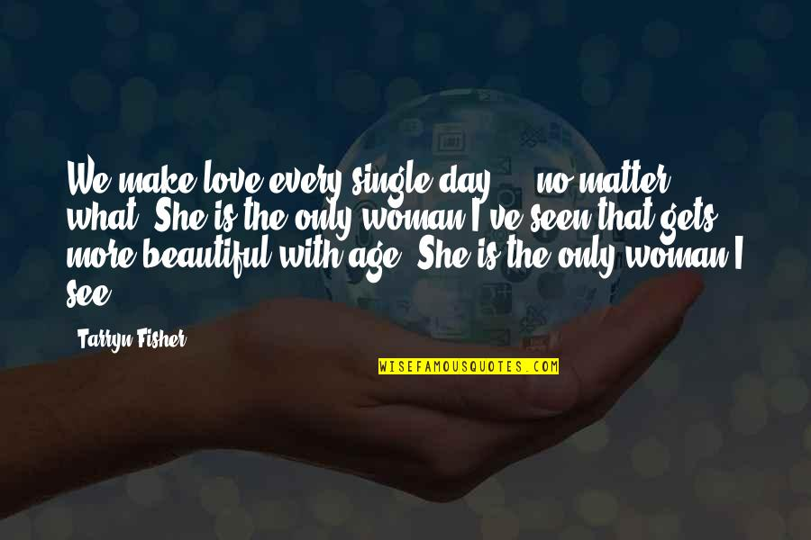 Beautiful Day Quotes By Tarryn Fisher: We make love every single day - no