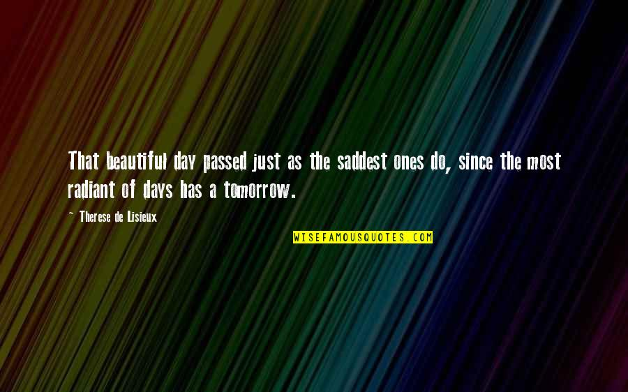 Beautiful Day Quotes By Therese De Lisieux: That beautiful day passed just as the saddest