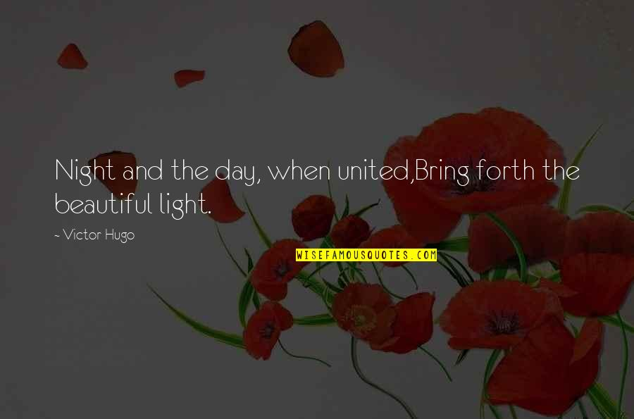 Beautiful Day Quotes By Victor Hugo: Night and the day, when united,Bring forth the