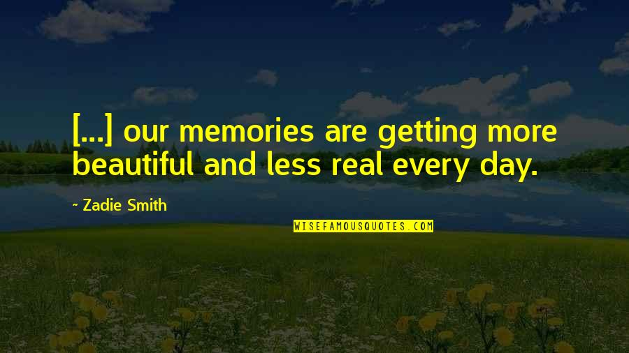 Beautiful Day Quotes By Zadie Smith: [...] our memories are getting more beautiful and