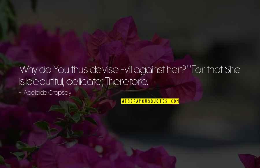 Beautiful For You Quotes By Adelaide Crapsey: Why do You thus devise Evil against her?'