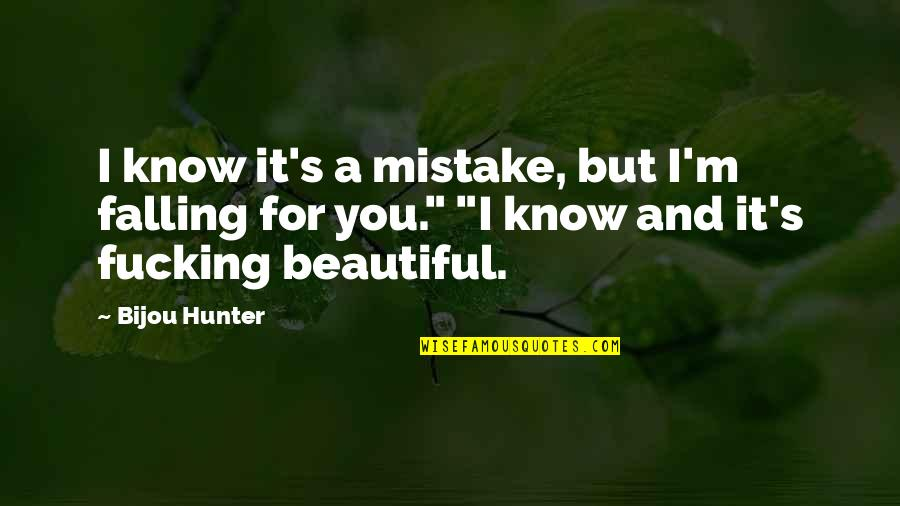 Beautiful For You Quotes By Bijou Hunter: I know it's a mistake, but I'm falling
