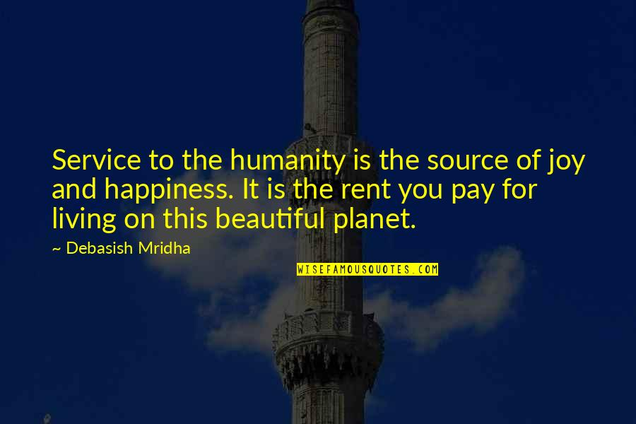 Beautiful For You Quotes By Debasish Mridha: Service to the humanity is the source of