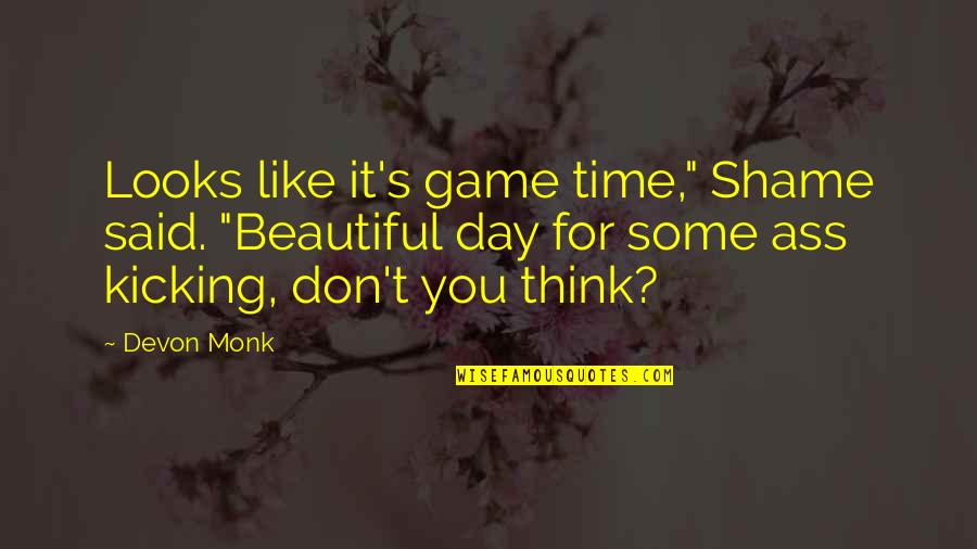 "Beautiful For You Quotes By Devon Monk: Looks like it's game time,"" Shame said. ""Beautiful"
