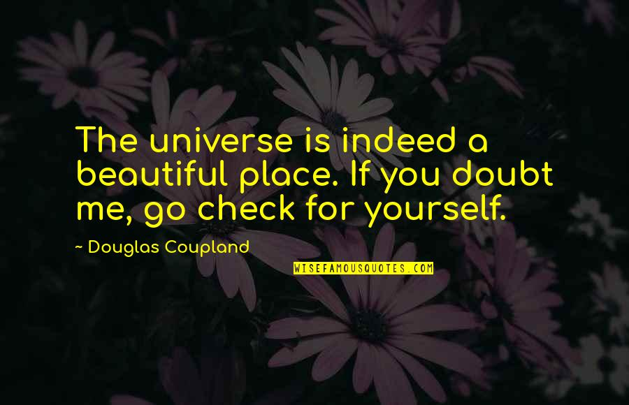 Beautiful For You Quotes By Douglas Coupland: The universe is indeed a beautiful place. If
