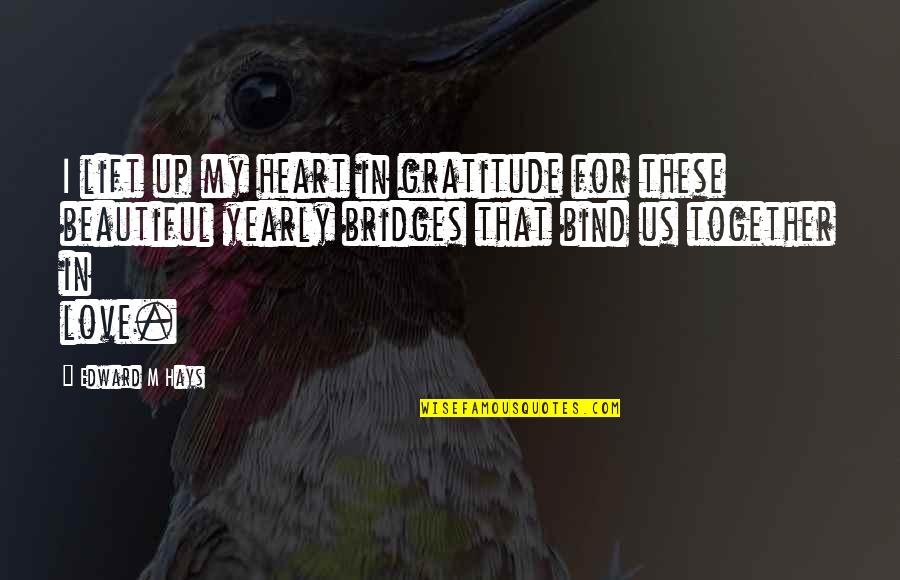 Beautiful For You Quotes By Edward M Hays: I lift up my heart in gratitude for