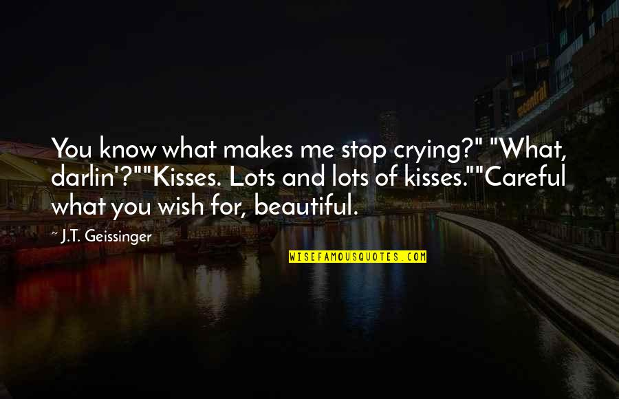 "Beautiful For You Quotes By J.T. Geissinger: You know what makes me stop crying?"" ""What,"
