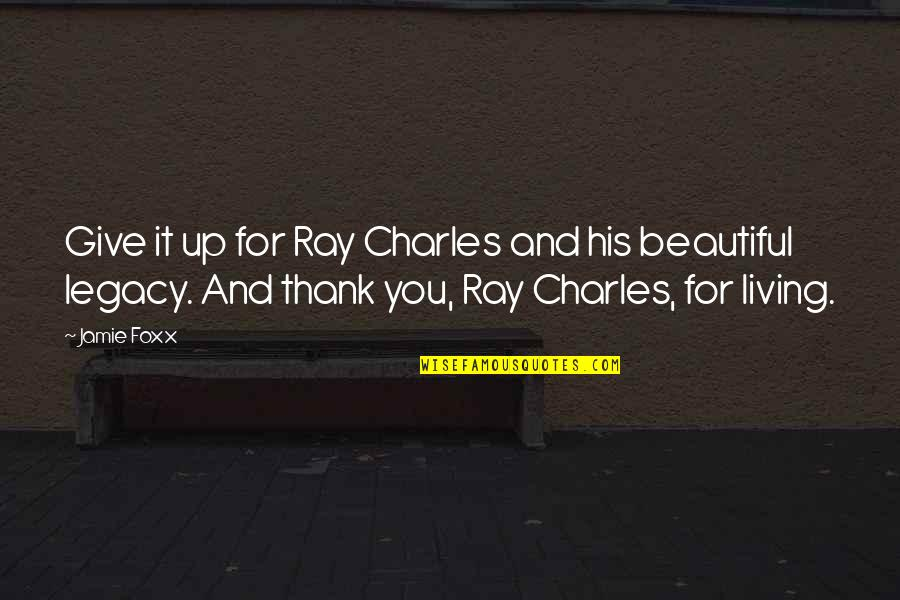 Beautiful For You Quotes By Jamie Foxx: Give it up for Ray Charles and his