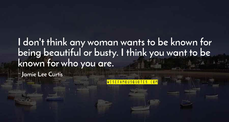 Beautiful For You Quotes By Jamie Lee Curtis: I don't think any woman wants to be