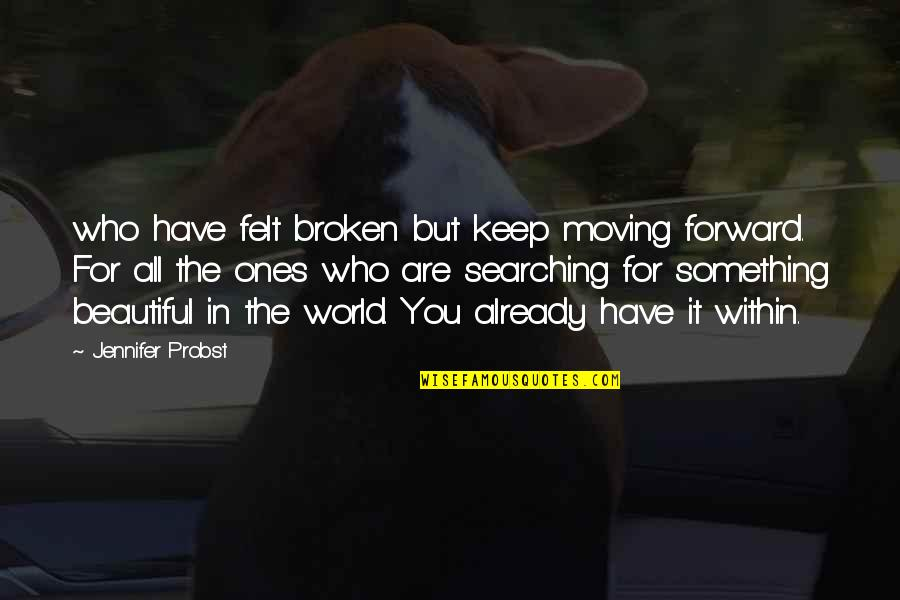 Beautiful For You Quotes By Jennifer Probst: who have felt broken but keep moving forward.