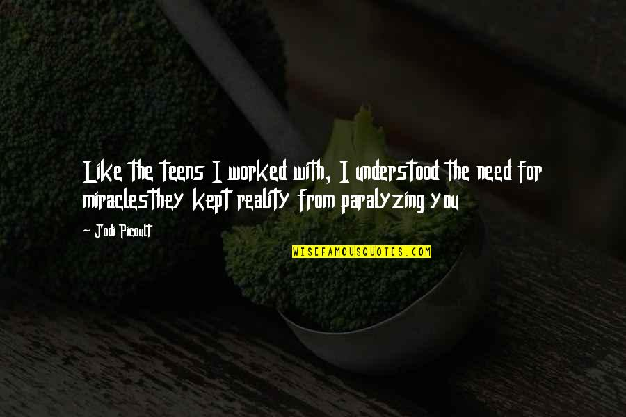 Beautiful For You Quotes By Jodi Picoult: Like the teens I worked with, I understood