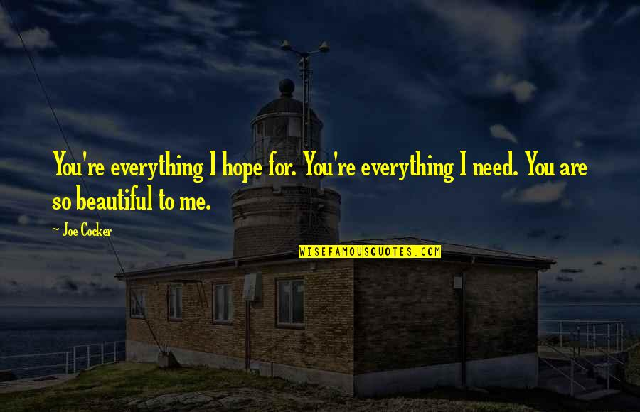 Beautiful For You Quotes By Joe Cocker: You're everything I hope for. You're everything I