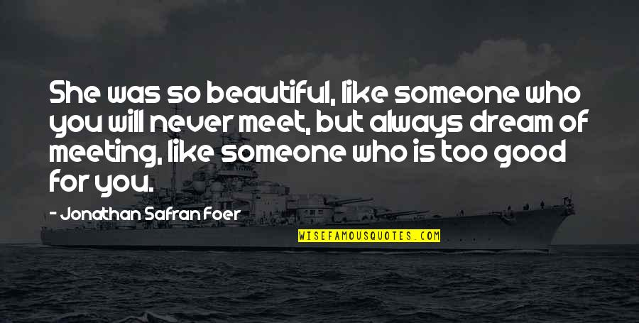 Beautiful For You Quotes By Jonathan Safran Foer: She was so beautiful, like someone who you