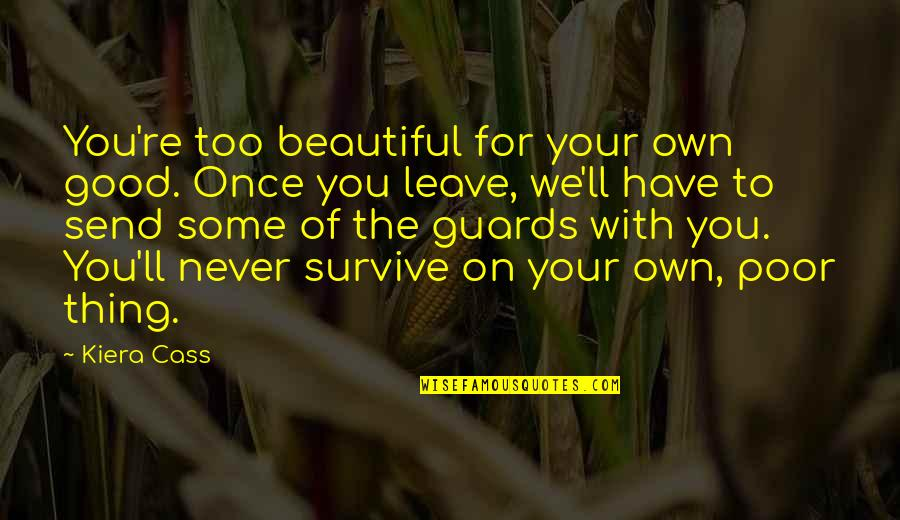 Beautiful For You Quotes By Kiera Cass: You're too beautiful for your own good. Once
