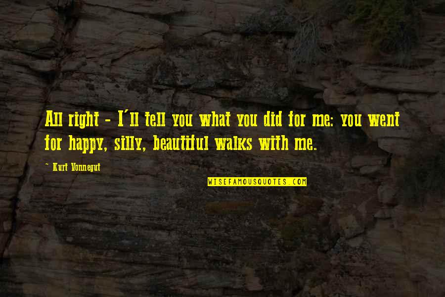 Beautiful For You Quotes By Kurt Vonnegut: All right - I'll tell you what you