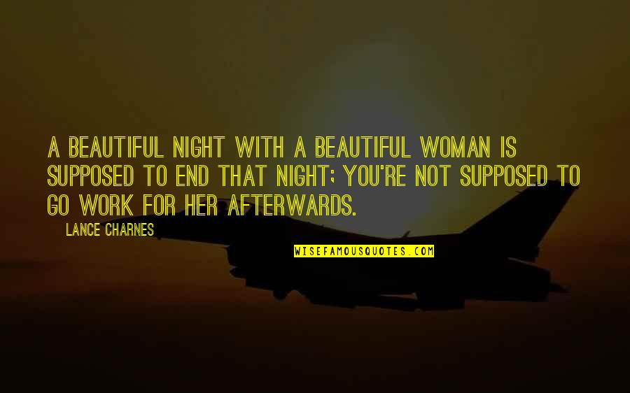 Beautiful For You Quotes By Lance Charnes: A beautiful night with a beautiful woman is