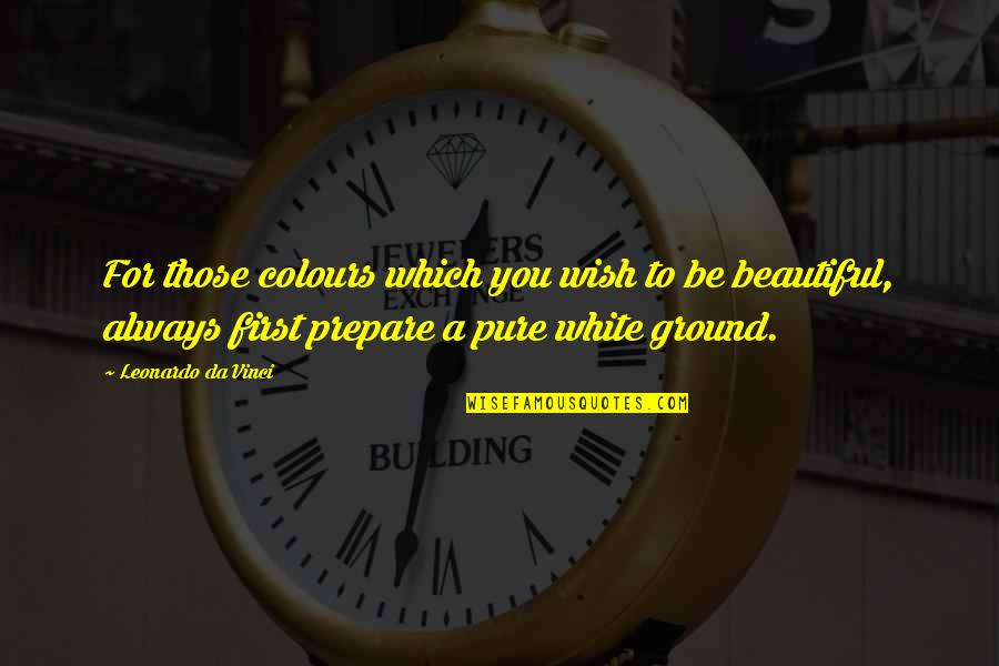 Beautiful For You Quotes By Leonardo Da Vinci: For those colours which you wish to be