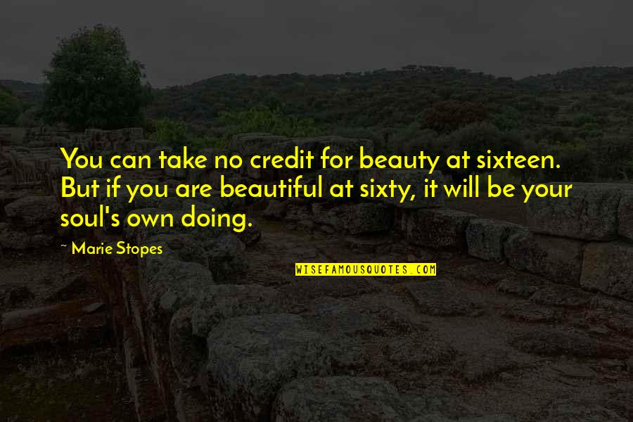 Beautiful For You Quotes By Marie Stopes: You can take no credit for beauty at