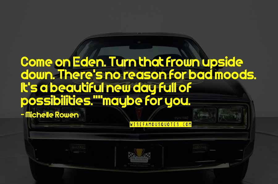 Beautiful For You Quotes By Michelle Rowen: Come on Eden. Turn that frown upside down.