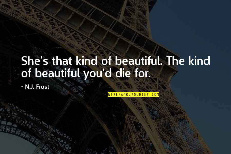 Beautiful For You Quotes By N.J. Frost: She's that kind of beautiful. The kind of