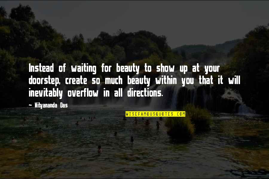Beautiful For You Quotes By Nityananda Das: Instead of waiting for beauty to show up