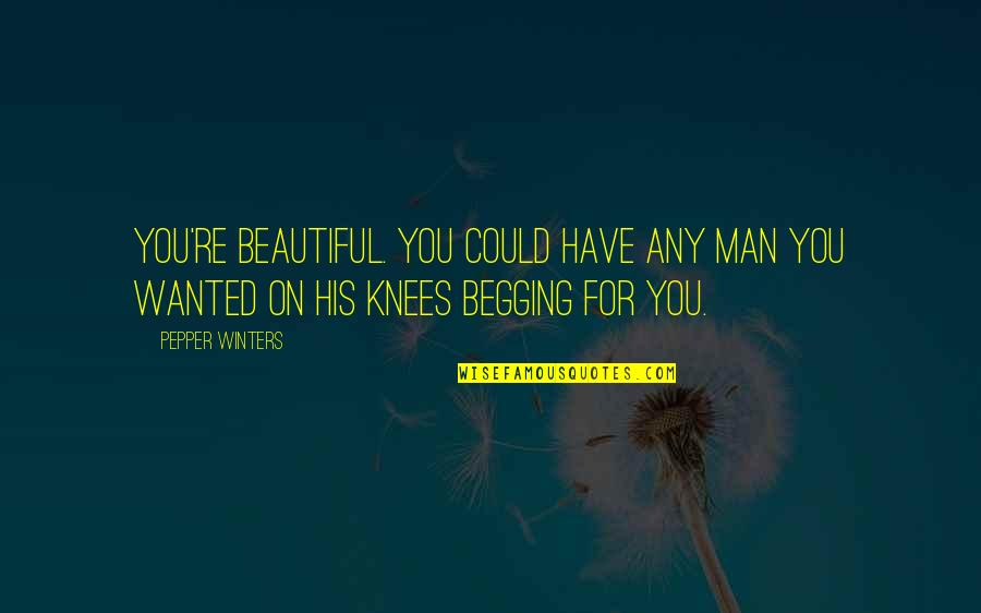Beautiful For You Quotes By Pepper Winters: You're beautiful. You could have any man you
