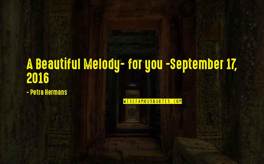 Beautiful For You Quotes By Petra Hermans: A Beautiful Melody- for you -September 17, 2016