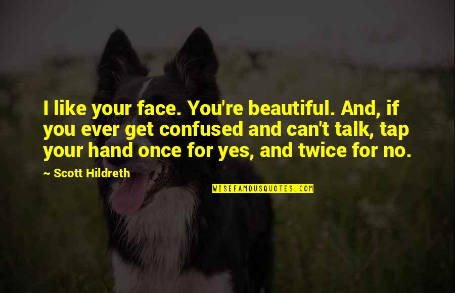 Beautiful For You Quotes By Scott Hildreth: I like your face. You're beautiful. And, if
