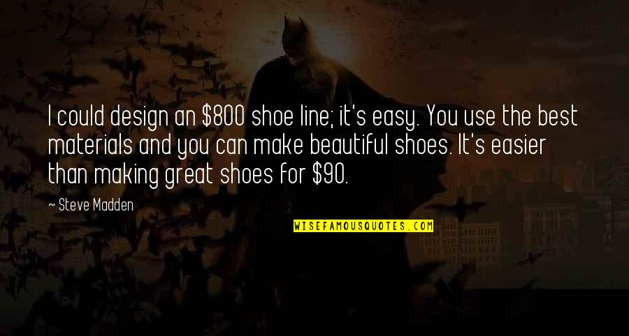 Beautiful For You Quotes By Steve Madden: I could design an $800 shoe line; it's