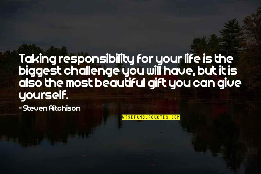 Beautiful For You Quotes By Steven Aitchison: Taking responsibility for your life is the biggest