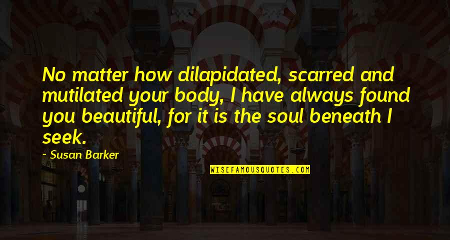 Beautiful For You Quotes By Susan Barker: No matter how dilapidated, scarred and mutilated your