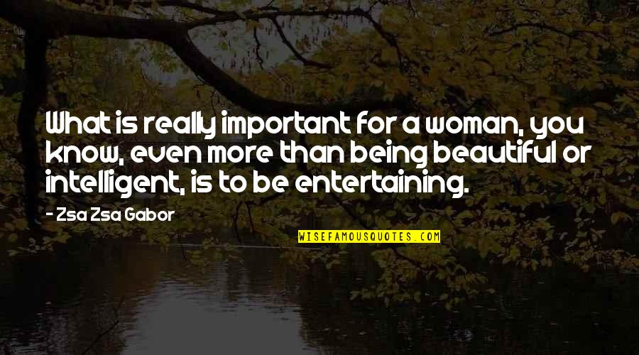 Beautiful For You Quotes By Zsa Zsa Gabor: What is really important for a woman, you
