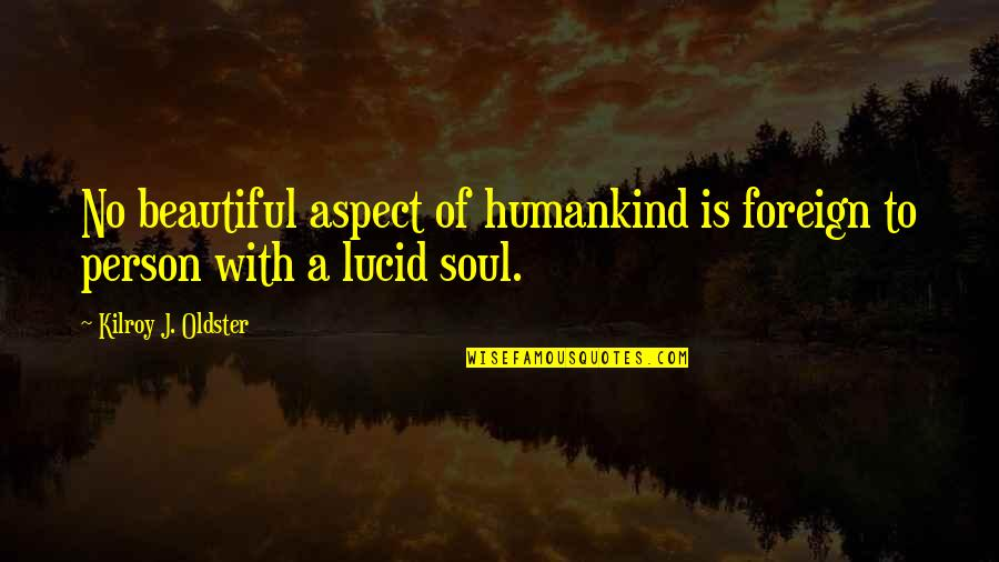 Beautiful Foreign Quotes By Kilroy J. Oldster: No beautiful aspect of humankind is foreign to