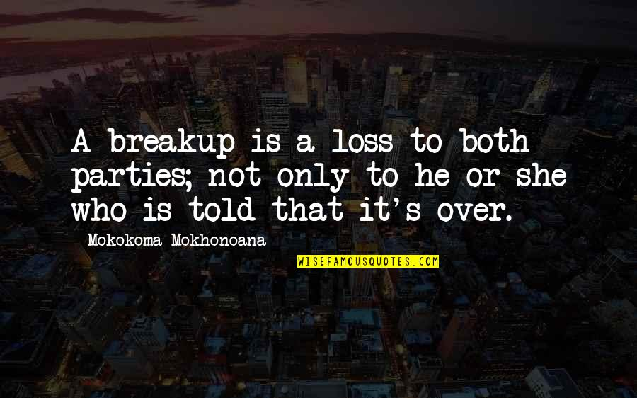 Beautiful Foreign Quotes By Mokokoma Mokhonoana: A breakup is a loss to both parties;