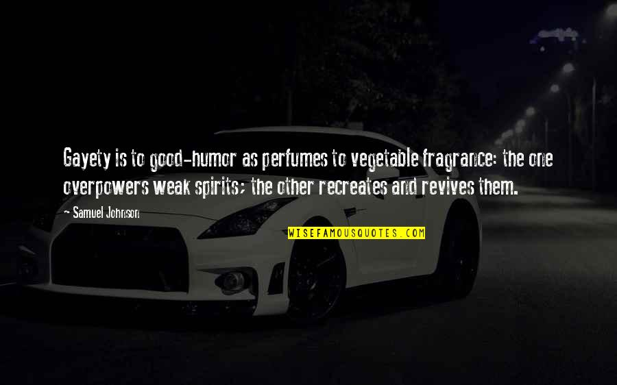 Beautiful Foreign Quotes By Samuel Johnson: Gayety is to good-humor as perfumes to vegetable