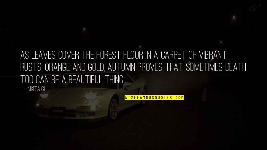 Beautiful Forest Quotes By Nikita Gill: As leaves cover the forest floor in a