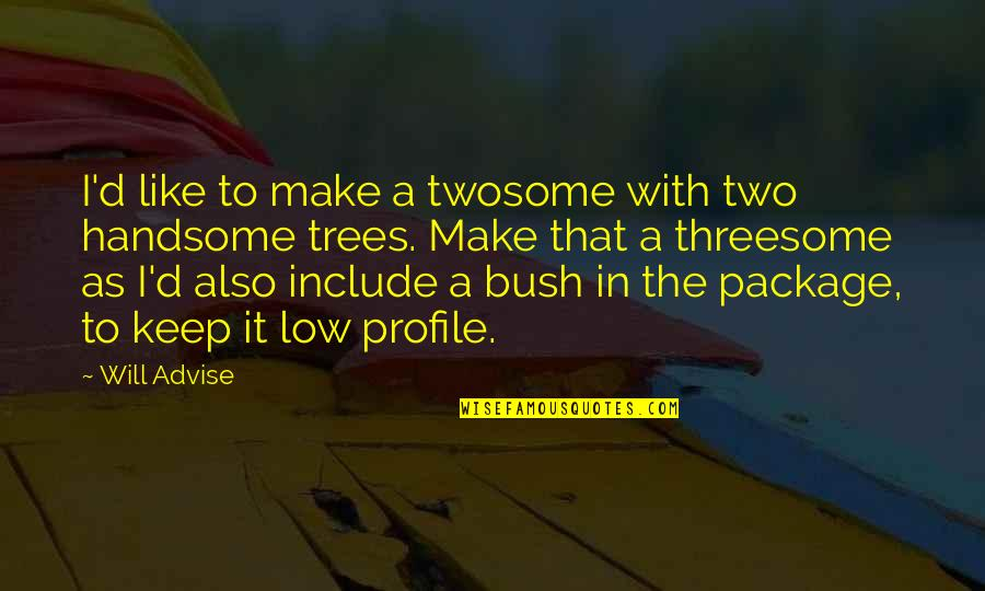 Beautiful Forest Quotes By Will Advise: I'd like to make a twosome with two