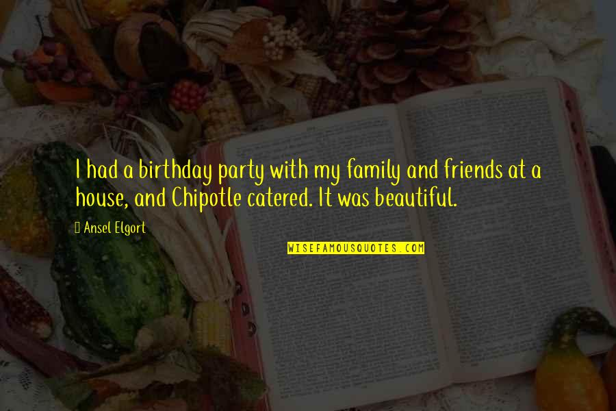Beautiful Friends Quotes By Ansel Elgort: I had a birthday party with my family