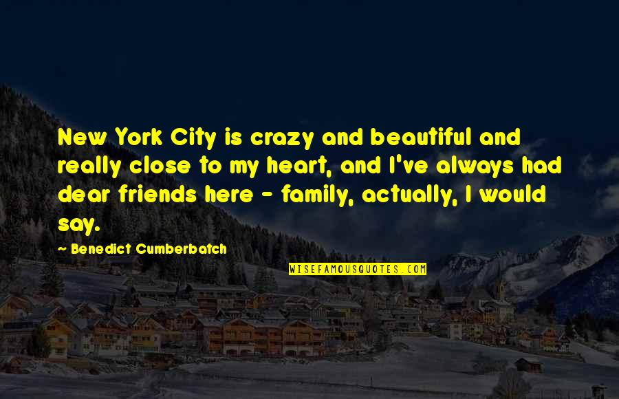 Beautiful Friends Quotes By Benedict Cumberbatch: New York City is crazy and beautiful and