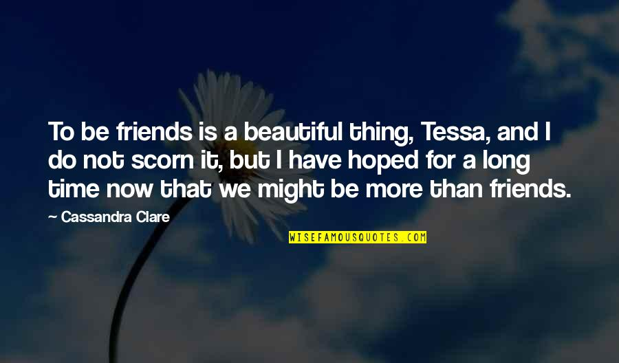 Beautiful Friends Quotes By Cassandra Clare: To be friends is a beautiful thing, Tessa,