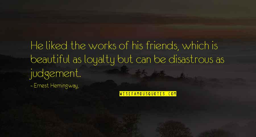 Beautiful Friends Quotes By Ernest Hemingway,: He liked the works of his friends, which