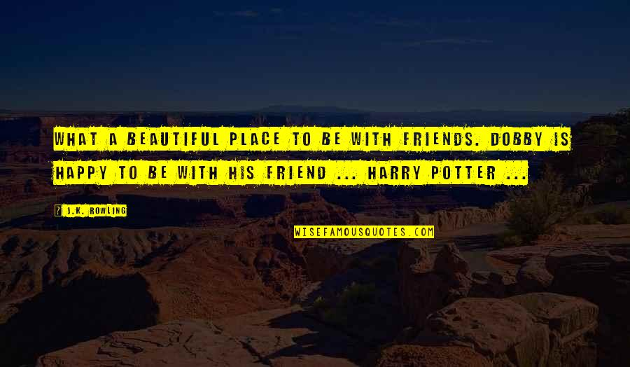Beautiful Friends Quotes By J.K. Rowling: What a beautiful place to be with friends.