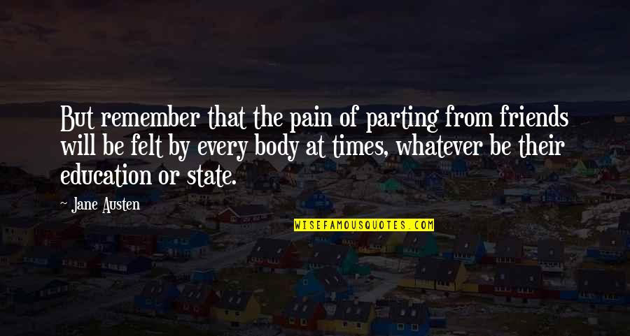Beautiful Friends Quotes By Jane Austen: But remember that the pain of parting from