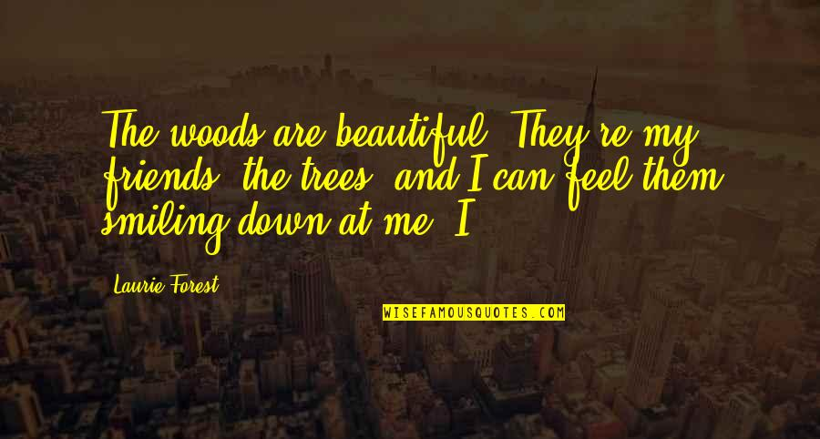 Beautiful Friends Quotes By Laurie Forest: The woods are beautiful. They're my friends, the
