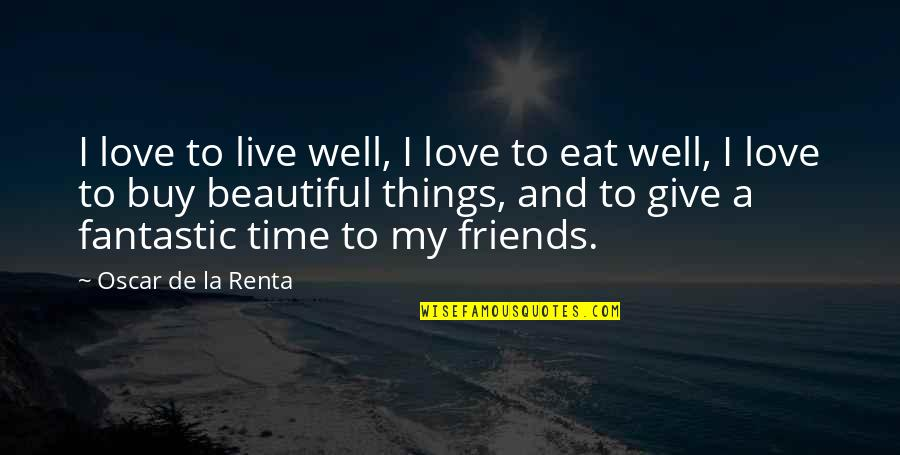 Beautiful Friends Quotes By Oscar De La Renta: I love to live well, I love to