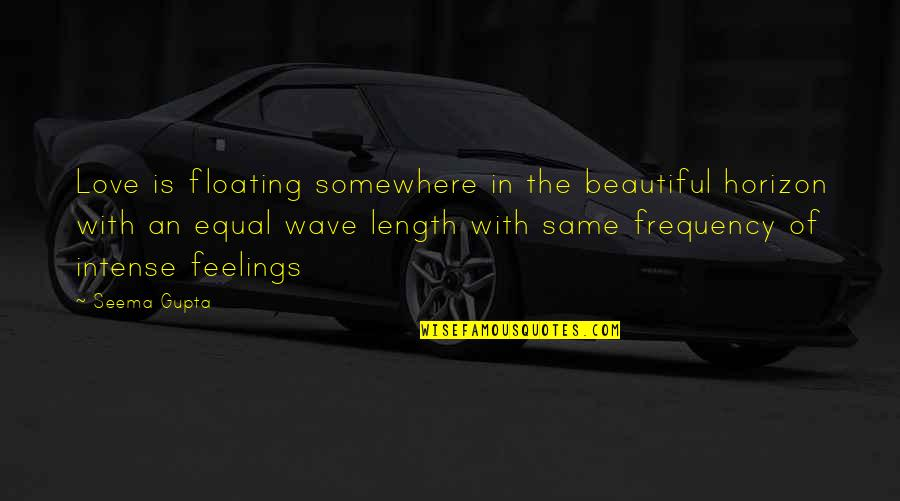Beautiful Friends Quotes By Seema Gupta: Love is floating somewhere in the beautiful horizon