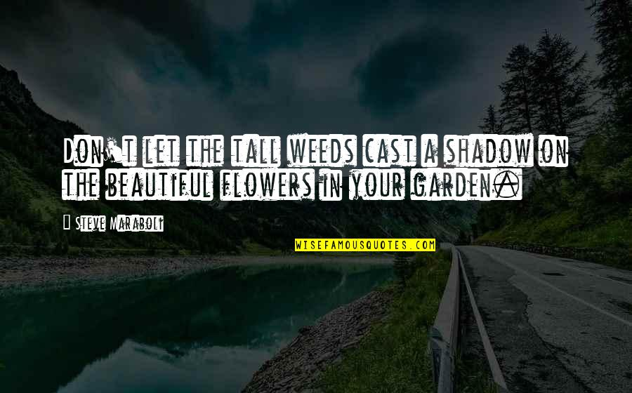 Beautiful Friends Quotes By Steve Maraboli: Don't let the tall weeds cast a shadow