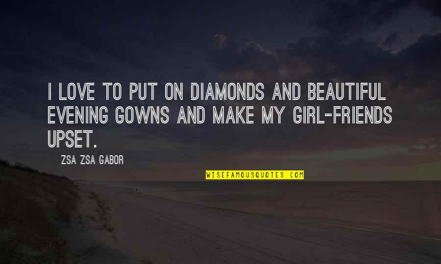 Beautiful Friends Quotes By Zsa Zsa Gabor: I love to put on diamonds and beautiful